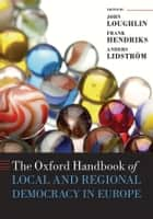 The Oxford Handbook of Local and Regional Democracy in Europe ebook by John Loughlin, Frank Hendriks, Anders Lidström