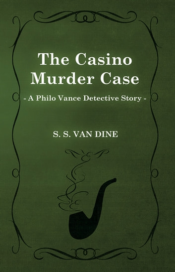 The Casino Murder Case (A Philo Vance Detective Story) ebook by S. S. Van Dine