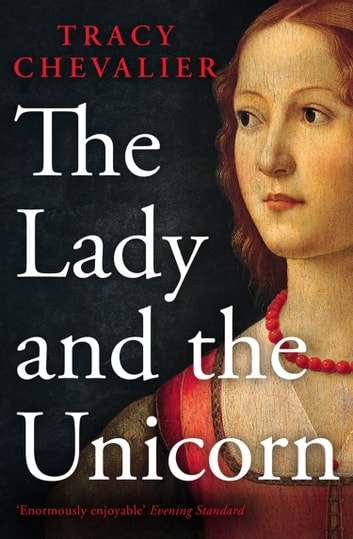 The Lady and the Unicorn ebook by Tracy Chevalier