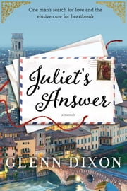 Juliet's Answer - One Man's Search for Love and the Elusive Cure for Heartbreak ebook by Glenn Dixon