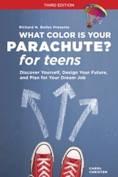 What Color Is Your Parachute? for Teens, Third Edition - Discover Yourself, Design Your Future, and Plan for Your Dream Job ebook by Carol Christen,Richard N. Bolles