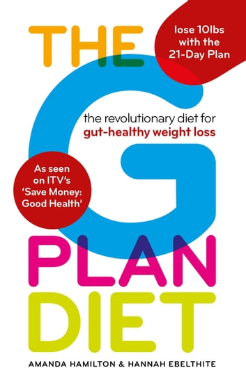 The G Plan Diet - The revolutionary diet for gut-healthy weight loss ebook by Amanda Hamilton,Hannah Ebelthite