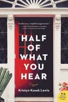 Half of What You Hear ebook by Kristyn Kusek Lewis
