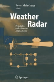 Weather Radar - Principles and Advanced Applications ebook by Peter Meischner