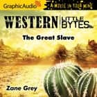 The Great Slave [Dramatized Adaptation] audiobook by Zane Grey
