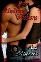Undying Passions ebook by Amy Mistretta
