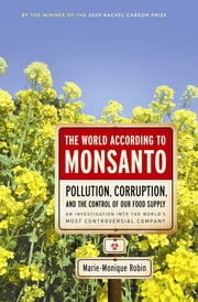 The World According to Monsanto - Pollution, Corruption, and the Control of Our Food Supply ebook by Marie-Monique Robin