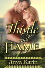 Thistle and Flame - Her Highland Hero (Scottish Historical Romance) - An historical romance of eighteenth century Scotland ebook by Anya Karin