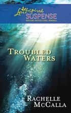 Troubled Waters (Mills & Boon Love Inspired) ebook by Rachelle McCalla