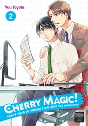Cherry Magic! Thirty Years of Virginity Can Make You a Wizard?! 02 ebook by Yuu Toyota