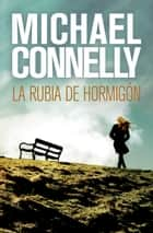 La rubia de hormigón ebook by Michael Connelly, Javier Guerrero