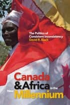 Canada and Africa in the New Millennium - The Politics of Consistent Inconsistency ebook by David R. Black