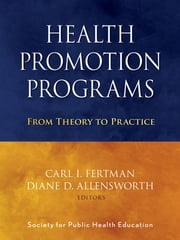 Health Promotion Programs - From Theory to Practice ebook by Carl I. Fertman,Diane D. Allensworth,Society for Public Health Education (SOPHE)