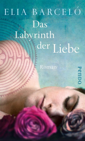 Das Labyrinth der Liebe - Roman eBook by Elia Barceló