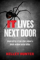 IT Lives Next Door - Inspired by a True Story About a Black Widow Serial Killer ebook by Kelley Hunter