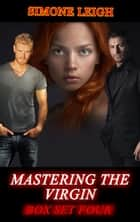 Mastering the Virgin Box Set Four - A BDSM Ménage Erotic Thriller ebook by Simone Leigh