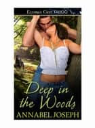Deep in the Woods ebook by Annabel Joseph