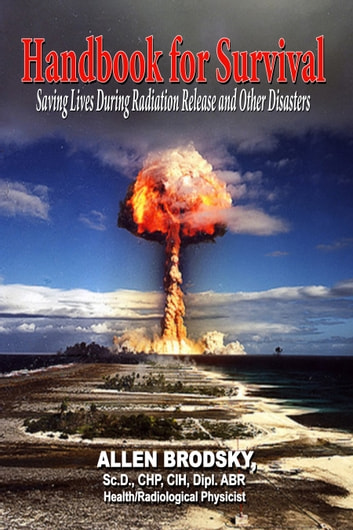 Handbook for Survival: Saving Lives During Radiation Release and Other Disasters ebook by Allen Brodsky