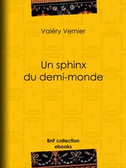 Un sphinx du demi-monde ebook by Valéry Vernier