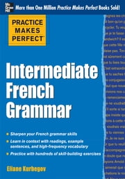 Practice Makes Perfect Intermediate French Grammar - With 145 Exercises ebook by Eliane Kurbegov