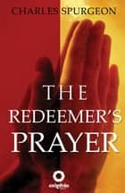 The Redeemer's Prayer ebook by C.H. Spurgeon