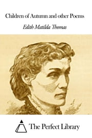 Children of Autumn and other Poems ebook by Edith Matilda Thomas