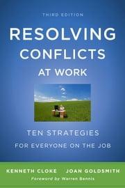 Resolving Conflicts at Work - Ten Strategies for Everyone on the Job ebook by Kenneth Cloke,Joan Goldsmith