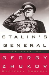 Stalin's General - The Life of Georgy Zhukov ebook by Geoffrey Roberts