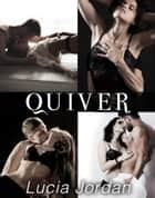 Quiver - Complete Series ebook by Lucia Jordan