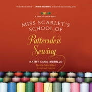 Miss Scarlet's School of Patternless Sewing - A Crafty Chica Novel audiobook by Kathy Cano-Murillo