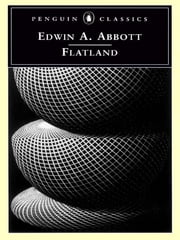 Flatland - A Romance in Many Dimensions ebook by Edwin A. Abbott,Alan Lightman