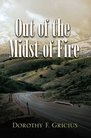 Out of the Midst of Fire ebook by Dorothy F. Gricius