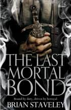 The Last Mortal Bond: Chronicle of the Unhewn Throne 3 ebook by Brian Staveley