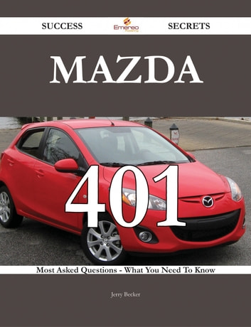 Mazda 401 Success Secrets - 401 Most Asked Questions On Mazda - What You Need To Know ebook by Jerry Becker
