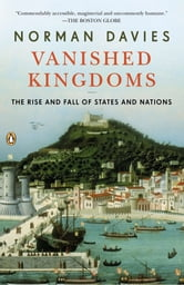 Vanished Kingdoms - The Rise and Fall of States and Nations ebook by Norman Davies