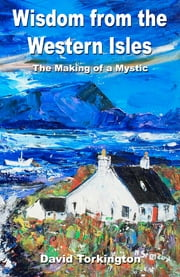 Wisdom from the Western Isles - The Making of a Mystic ebook by David Torkington