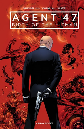 Agent 47 : Birth of the Hitman ebook by Christopher Sebela,Jonathan Lau,Ariel Medel
