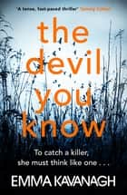 The Devil You Know - To catch a killer, she must think like one ebook by Emma Kavanagh