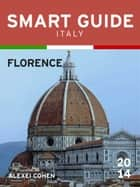 Smart Guide Italy: Florence ebook by Alexei Cohen