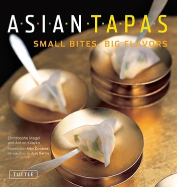 Asian Tapas - Small Bites, Big Flavors ebook by Christophe Megel,Anton Kilayko