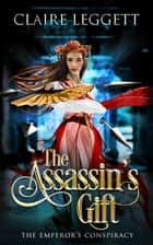 The Assassin's Gift ebook by Claire Leggett