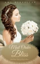 Mail Order Bliss (Sweet Mail Order Bride Historical Romance Novel) ebook by Amy Blakelear