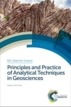 Principles and Practice of Analytical Techniques in Geosciences ebook by Kliti Grice,Matt Kilburn,Damien Arrigan,Allan Chivas,Svetlana Tessalina,Michael Thompson,Christiane Eiserbeck,Keyu Liu,Volker Thiel,Colin Snape,Michael Holcomb,Brian Horsfield,John Dodson,Paul Greenwood,Subrayal M Reddy