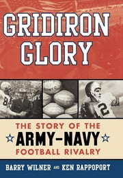 Gridiron Glory - The Story of the Army-Navy Football Rivalry ebook by Barry Wilner,Ken Rappoport