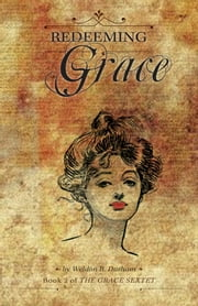 Redeeming Grace - Book 2 of The Grace Sextet ebook by Weldon B. Durham