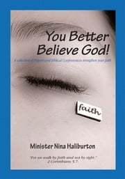 You Better Believe God!!! ebook by Minister Nina Haliburton