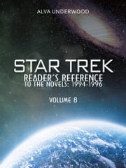 Star Trek Reader's Reference to the Novels: 1994-1996 - Volume 8 ebook by Alva Underwood