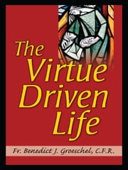 The Virtue Driven Life ebook by Benedict Groeschel