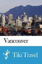Vancouver (Canada) Travel Guide - Tiki Travel ebook by Tiki Travel