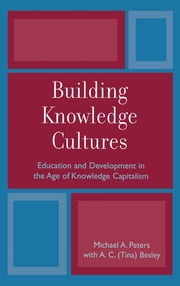 Building Knowledge Cultures - Education and Development in the Age of Knowledge Capitalism ebook by Michael A. Peters,Tina Besley